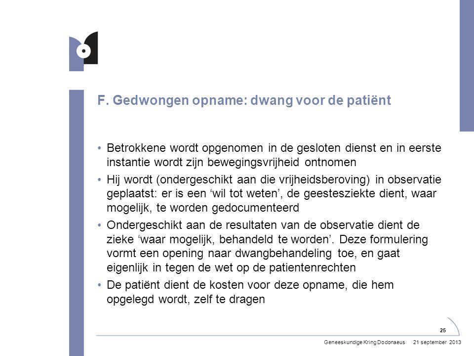F. Gedwongen opname: dwang voor de patiënt •Betrokkene wordt opgenomen in de gesloten dienst en in eerste instantie wordt zijn bewegingsvrijheid ontno