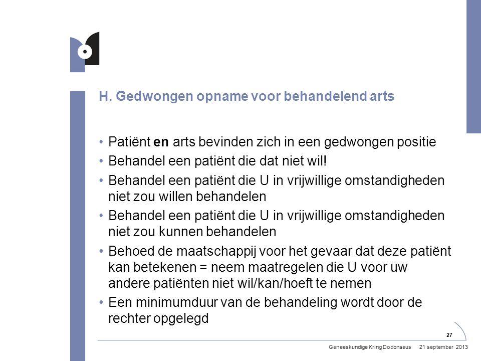 H. Gedwongen opname voor behandelend arts •Patiënt en arts bevinden zich in een gedwongen positie •Behandel een patiënt die dat niet wil! •Behandel ee