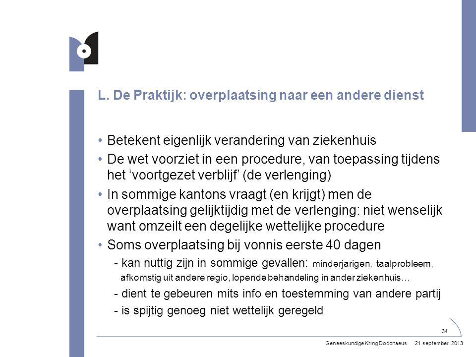 L. De Praktijk: overplaatsing naar een andere dienst •Betekent eigenlijk verandering van ziekenhuis •De wet voorziet in een procedure, van toepassing