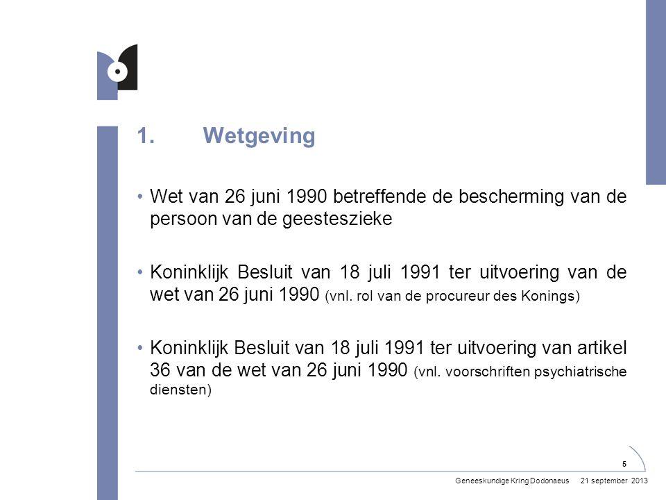 1.Wetgeving •Wet van 26 juni 1990 betreffende de bescherming van de persoon van de geesteszieke •Koninklijk Besluit van 18 juli 1991 ter uitvoering van de wet van 26 juni 1990 (vnl.