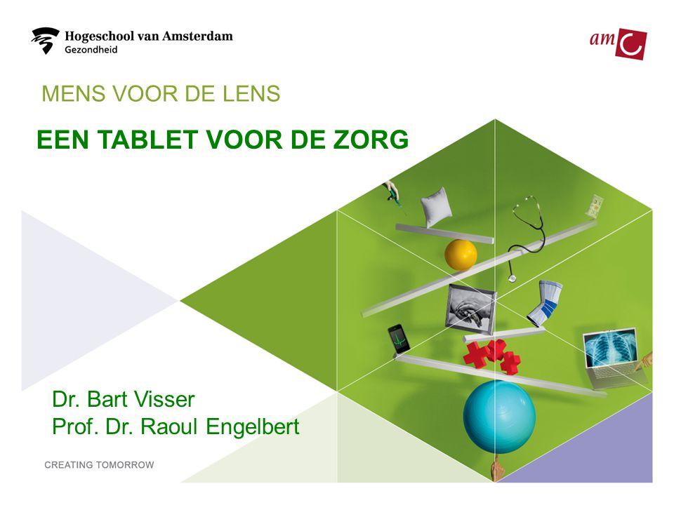 MENS VOOR DE LENS EEN TABLET VOOR DE ZORG Dr. Bart Visser Prof. Dr. Raoul Engelbert