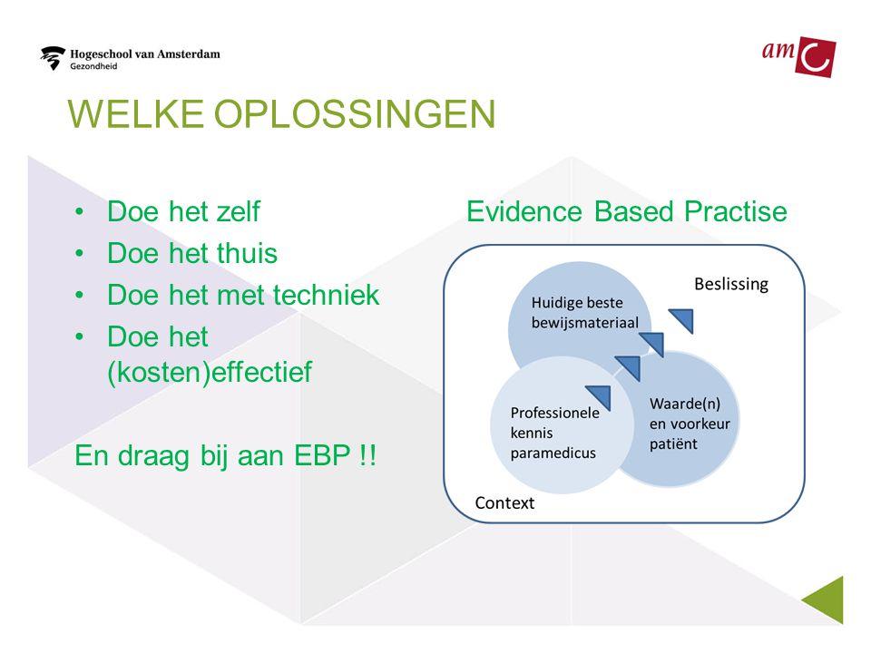 WELKE OPLOSSINGEN •Doe het zelf •Doe het thuis •Doe het met techniek •Doe het (kosten)effectief En draag bij aan EBP !! Evidence Based Practise