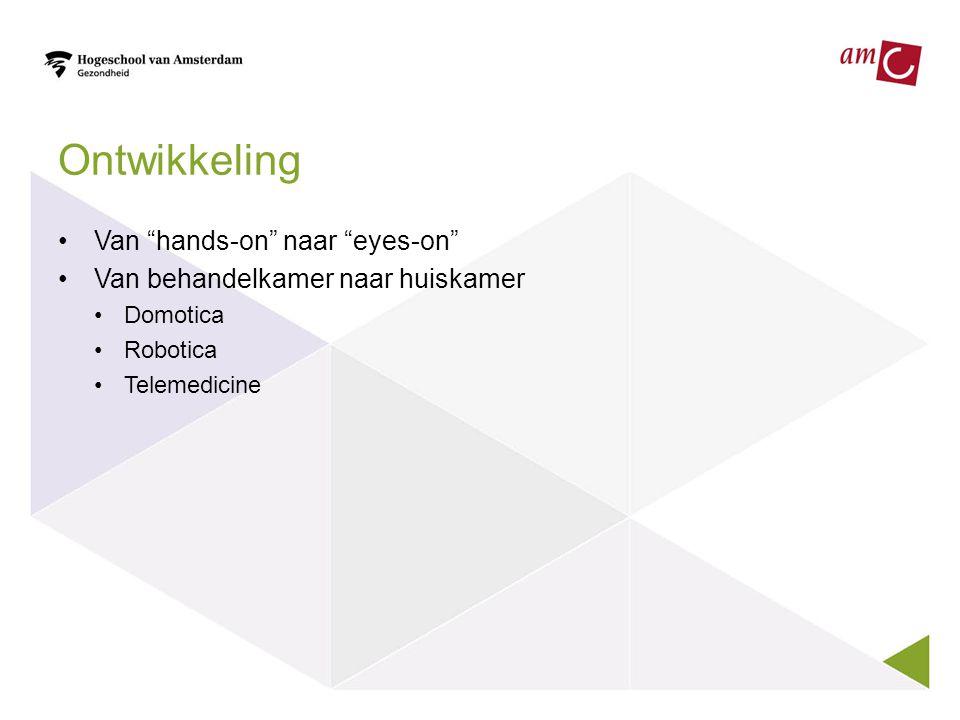 """Ontwikkeling •Van """"hands-on"""" naar """"eyes-on"""" •Van behandelkamer naar huiskamer •Domotica •Robotica •Telemedicine"""