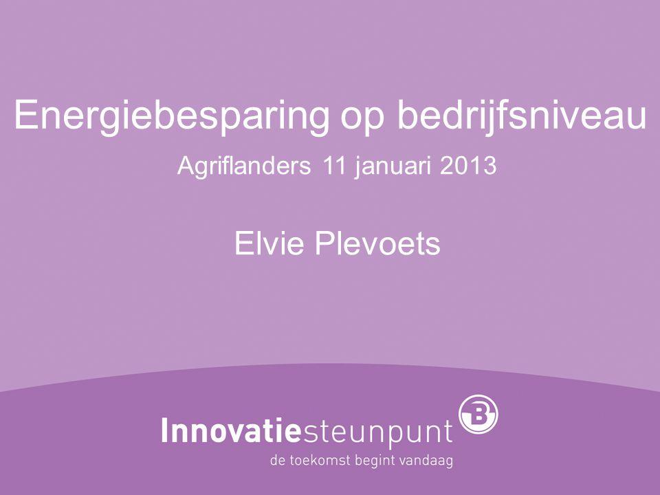 Energiebesparing op bedrijfsniveau Agriflanders 11 januari 2013 Elvie Plevoets