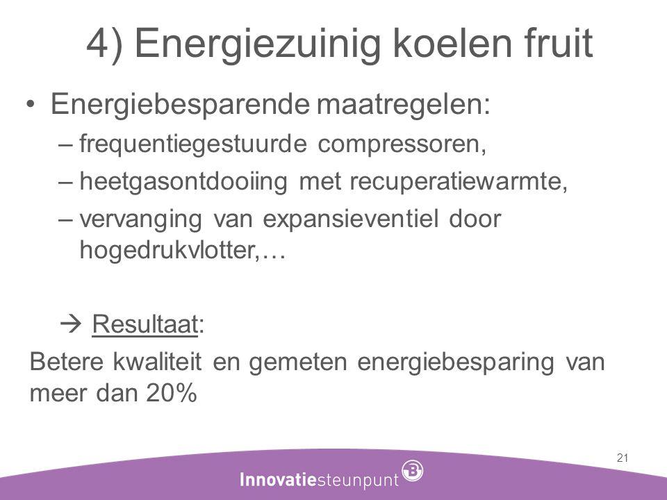 4) Energiezuinig koelen fruit •Energiebesparende maatregelen: –frequentiegestuurde compressoren, –heetgasontdooiing met recuperatiewarmte, –vervanging