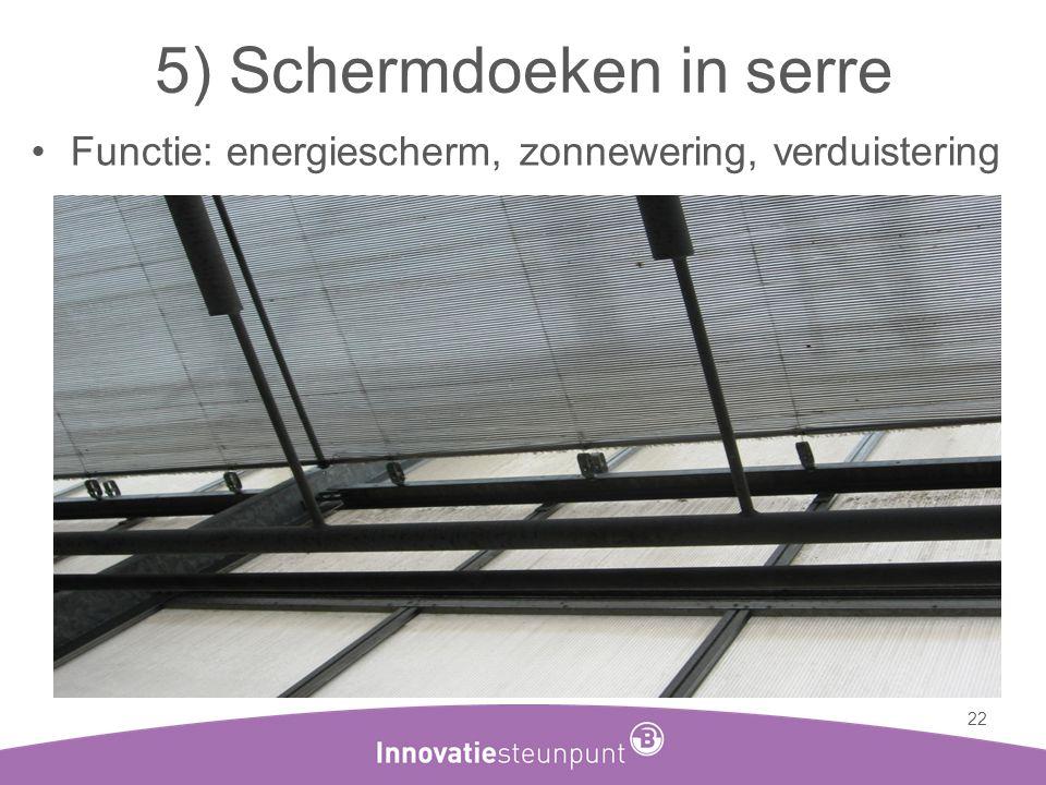 5) Schermdoeken in serre •Functie: energiescherm, zonnewering, verduistering 22