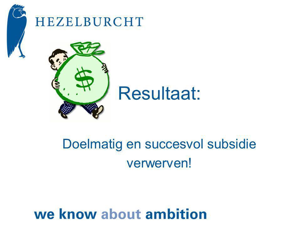 Resultaat: Doelmatig en succesvol subsidie verwerven!