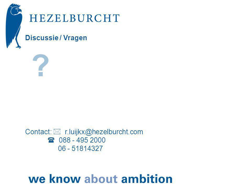 Discussie / Vragen Contact:  r.luijkx@hezelburcht.com  088 - 495 2000 06 - 51814327