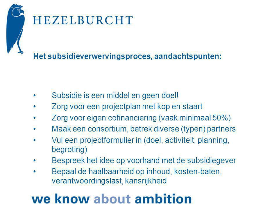 Het subsidieverwervingsproces, aandachtspunten: •Subsidie is een middel en geen doel.