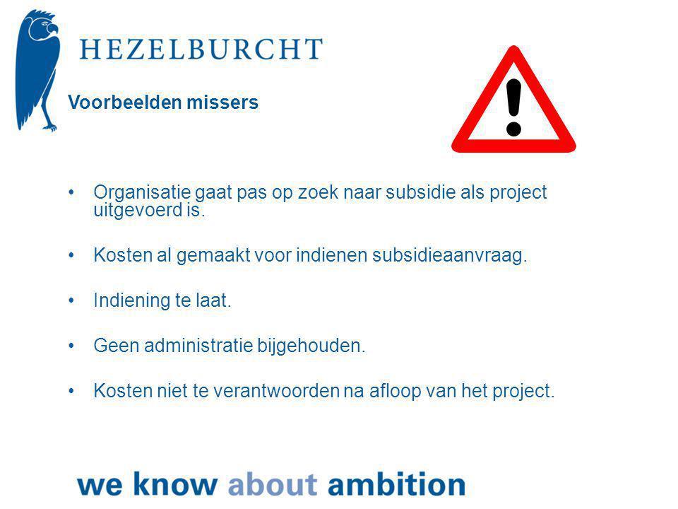 Voorbeelden missers •Organisatie gaat pas op zoek naar subsidie als project uitgevoerd is.