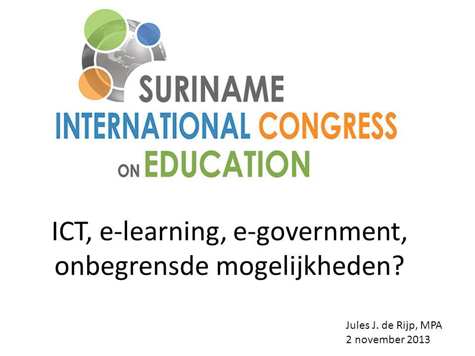ICT, e-learning, e-government, onbegrensde mogelijkheden? Jules J. de Rijp, MPA 2 november 2013