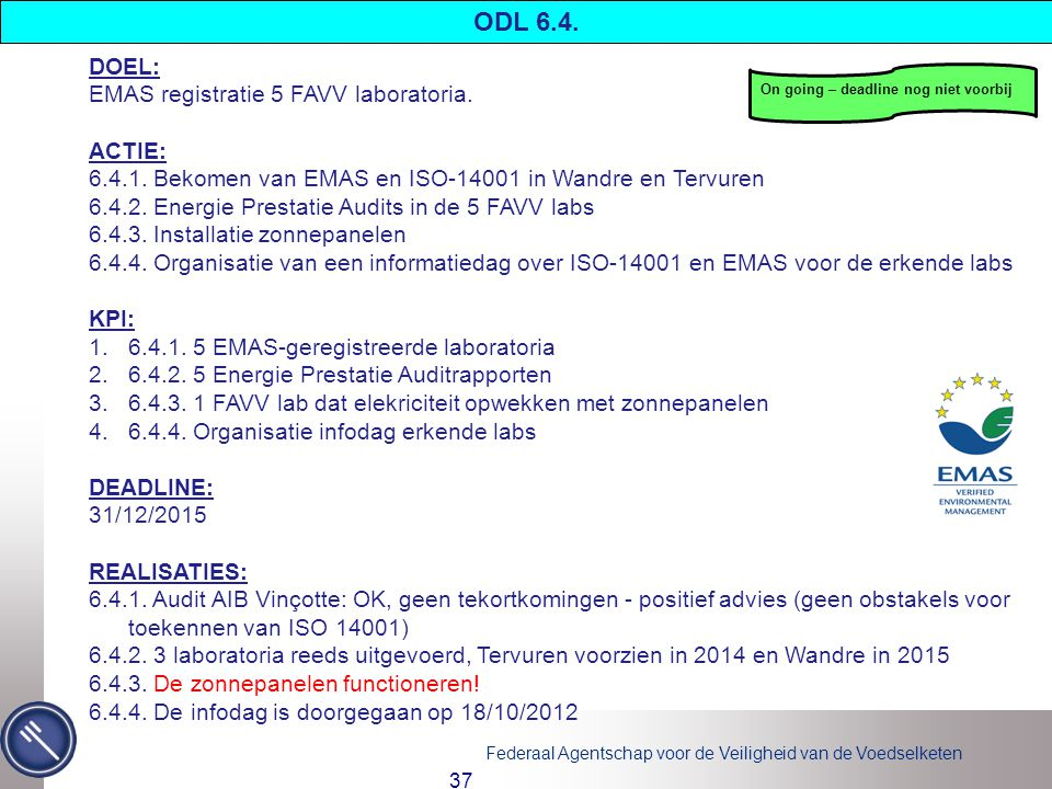 Federaal Agentschap voor de Veiligheid van de Voedselketen 37 DOEL: EMAS registratie 5 FAVV laboratoria.