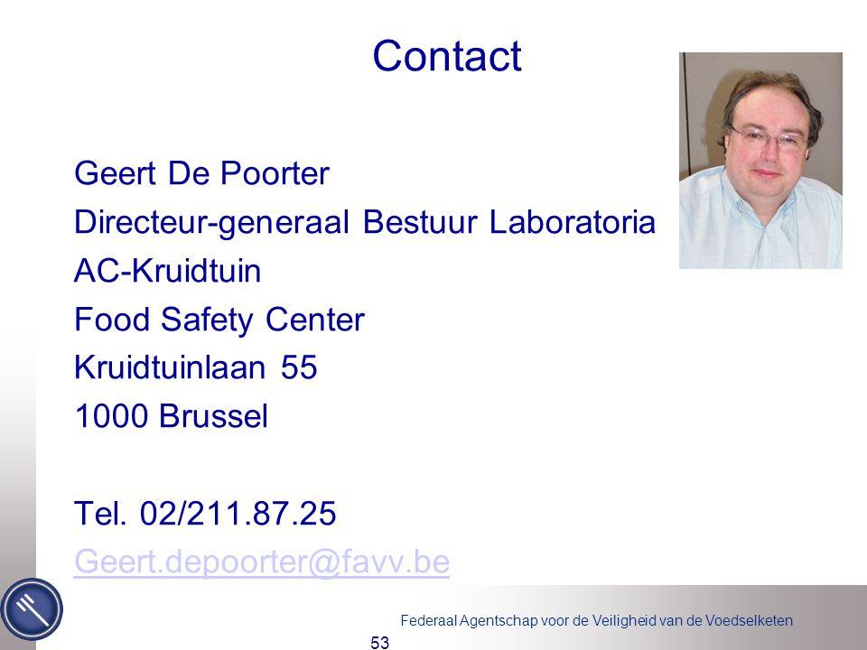 Federaal Agentschap voor de Veiligheid van de Voedselketen Contact Geert De Poorter Directeur-generaal Bestuur Laboratoria AC-Kruidtuin Food Safety Center Kruidtuinlaan 55 1000 Brussel Tel.