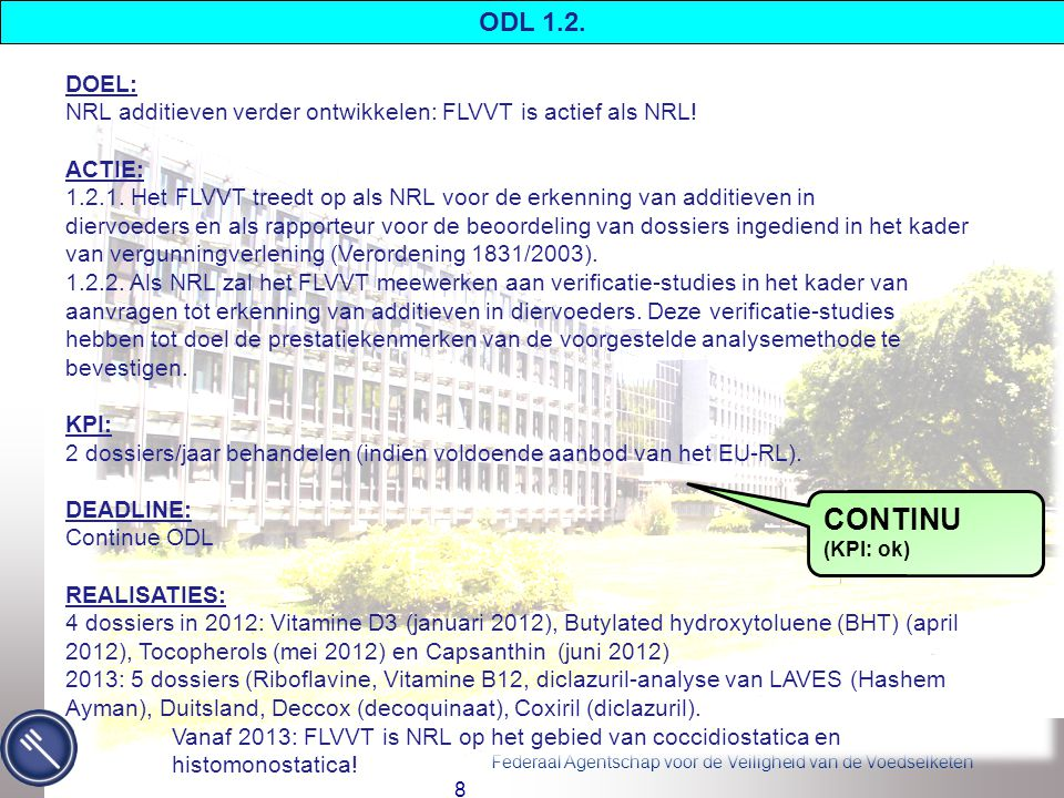 Federaal Agentschap voor de Veiligheid van de Voedselketen 39 DOEL: Verdere uitbouw van de accreditatie van de 5 FAVV laboratoria ACTIE: Methodevalidatie en voorleggen ter accreditatie aan BELAC: continu.