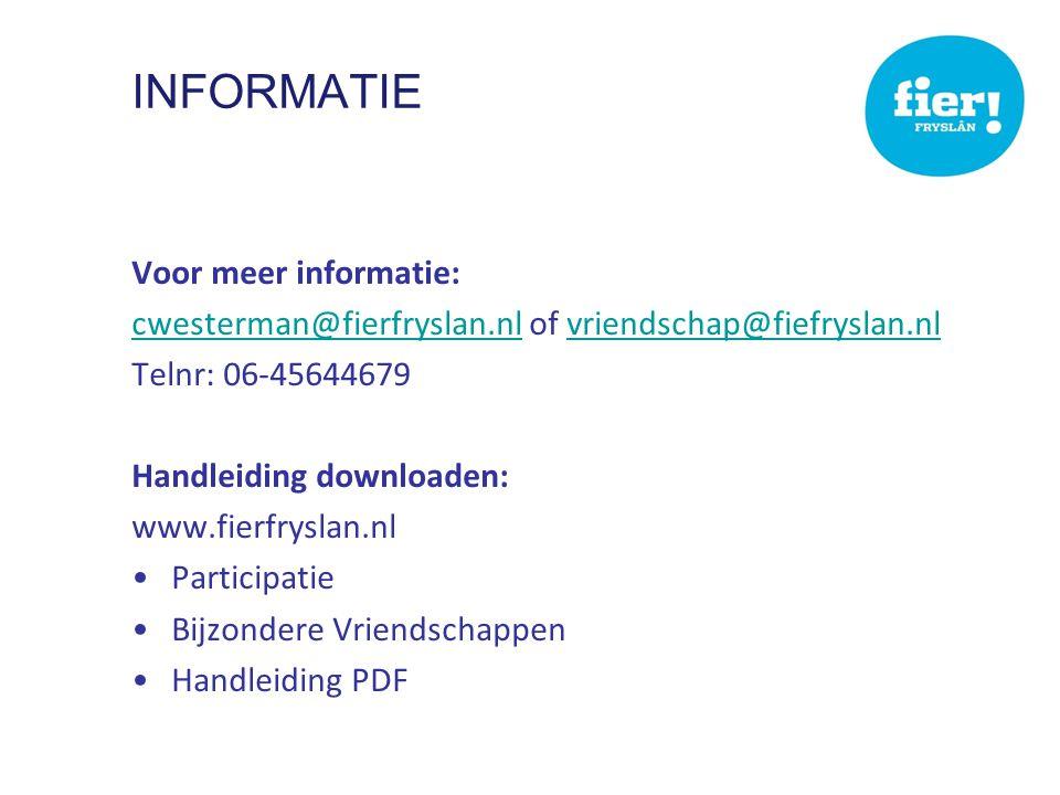 INFORMATIE Voor meer informatie: cwesterman@fierfryslan.nlcwesterman@fierfryslan.nl of vriendschap@fiefryslan.nlvriendschap@fiefryslan.nl Telnr: 06-45644679 Handleiding downloaden: www.fierfryslan.nl •Participatie •Bijzondere Vriendschappen •Handleiding PDF