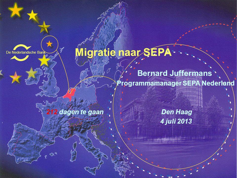 Migratie naar SEPA Bernard Juffermans Programmamanager SEPA Nederland 212 dagen te gaan Den Haag 4 juli 2013 De Nederlandsche Bank