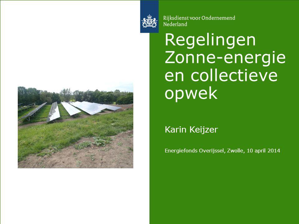 Regelingen Zonne-energie en collectieve opwek Karin Keijzer Energiefonds Overijssel, Zwolle, 10 april 2014
