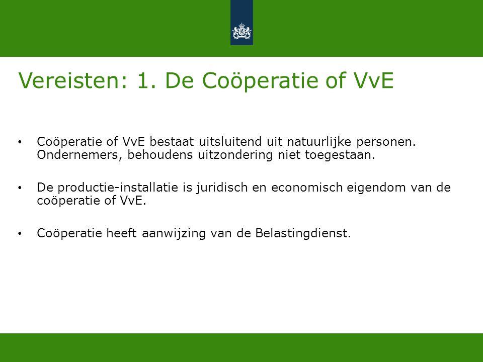 Vereisten: 1. De Coöperatie of VvE • Coöperatie of VvE bestaat uitsluitend uit natuurlijke personen. Ondernemers, behoudens uitzondering niet toegesta