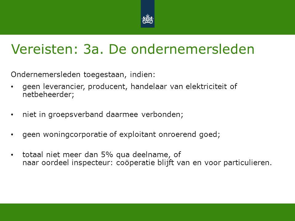 Vereisten: 3a. De ondernemersleden Ondernemersleden toegestaan, indien: • geen leverancier, producent, handelaar van elektriciteit of netbeheerder; •