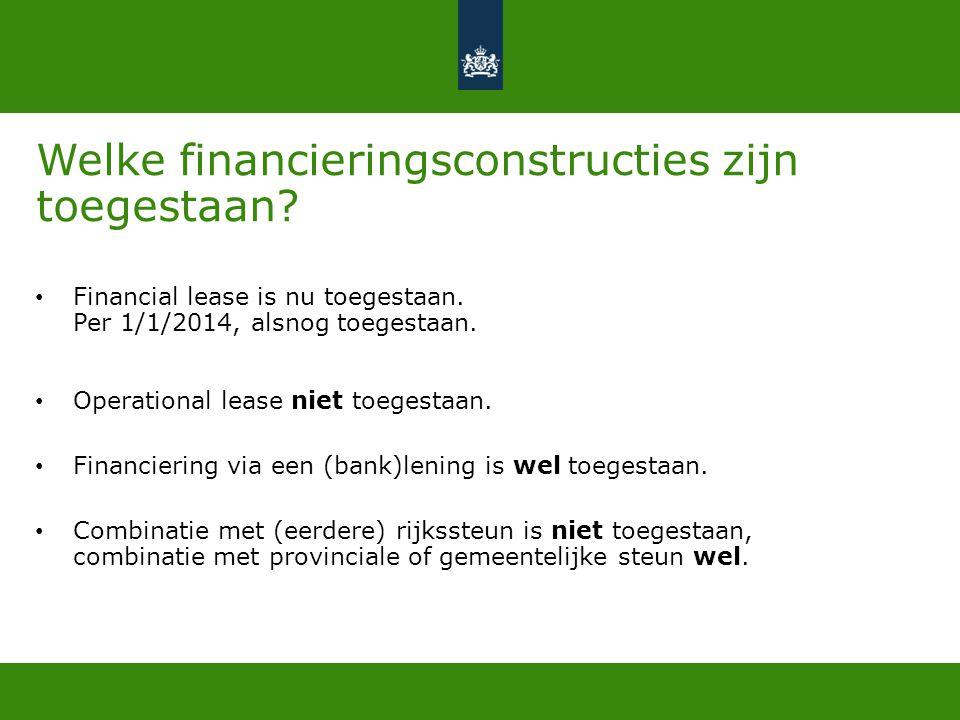 Welke financieringsconstructies zijn toegestaan? • Financial lease is nu toegestaan. Per 1/1/2014, alsnog toegestaan. • Operational lease niet toegest