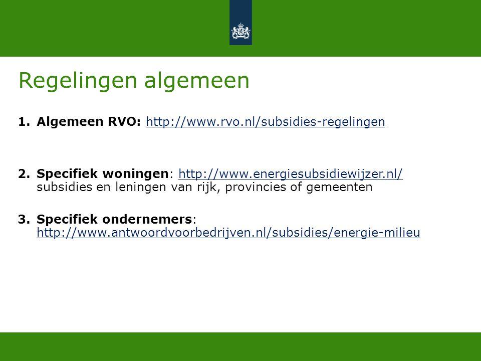 Regelingen algemeen 1.Algemeen RVO: http://www.rvo.nl/subsidies-regelingenhttp://www.rvo.nl/subsidies-regelingen 2.Specifiek woningen: http://www.ener