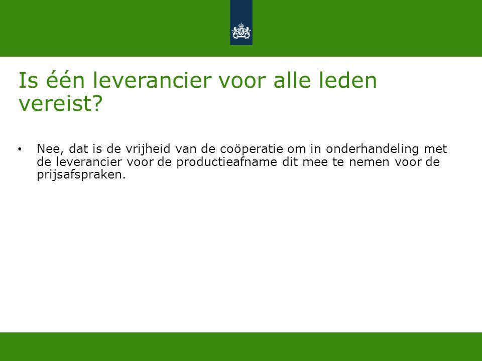 Is één leverancier voor alle leden vereist? • Nee, dat is de vrijheid van de coöperatie om in onderhandeling met de leverancier voor de productieafnam