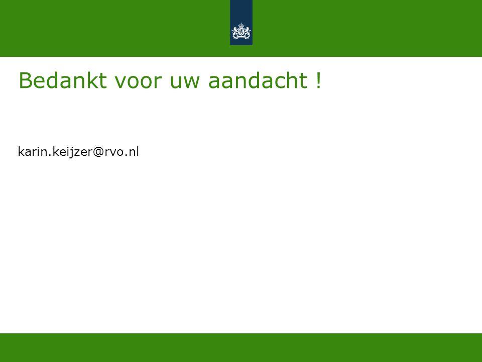 Bedankt voor uw aandacht ! karin.keijzer@rvo.nl