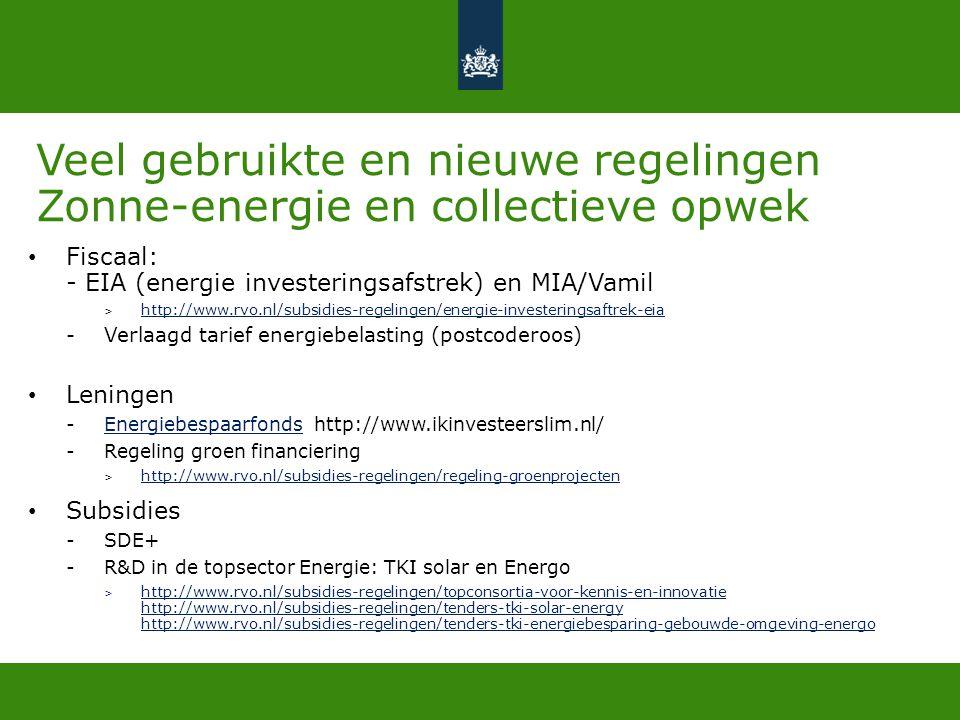Veel gebruikte en nieuwe regelingen Zonne-energie en collectieve opwek • Fiscaal: - EIA (energie investeringsafstrek) en MIA/Vamil > http://www.rvo.nl