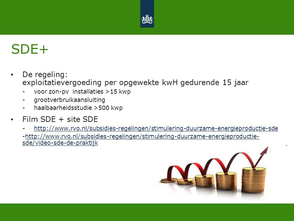 SDE+ • De regeling: exploitatievergoeding per opgewekte kwH gedurende 15 jaar -voor zon-pv installaties >15 kwp -grootverbruikaansluiting -haalbaarhei