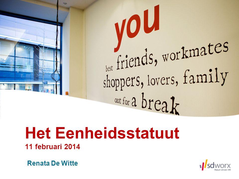 Het Eenheidsstatuut 11 februari 2014 Renata De Witte