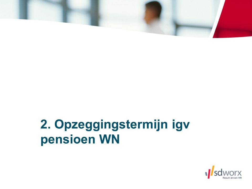 2. Opzeggingstermijn igv pensioen WN
