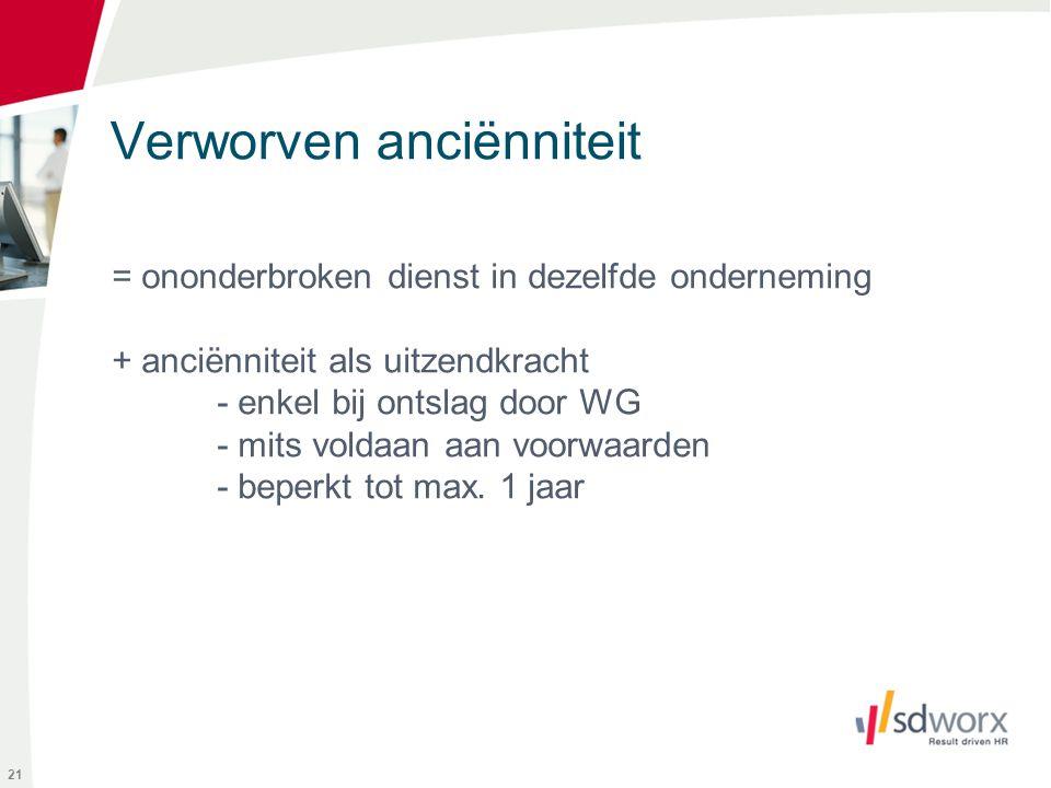 Verworven anciënniteit 21 = ononderbroken dienst in dezelfde onderneming + anciënniteit als uitzendkracht - enkel bij ontslag door WG - mits voldaan a