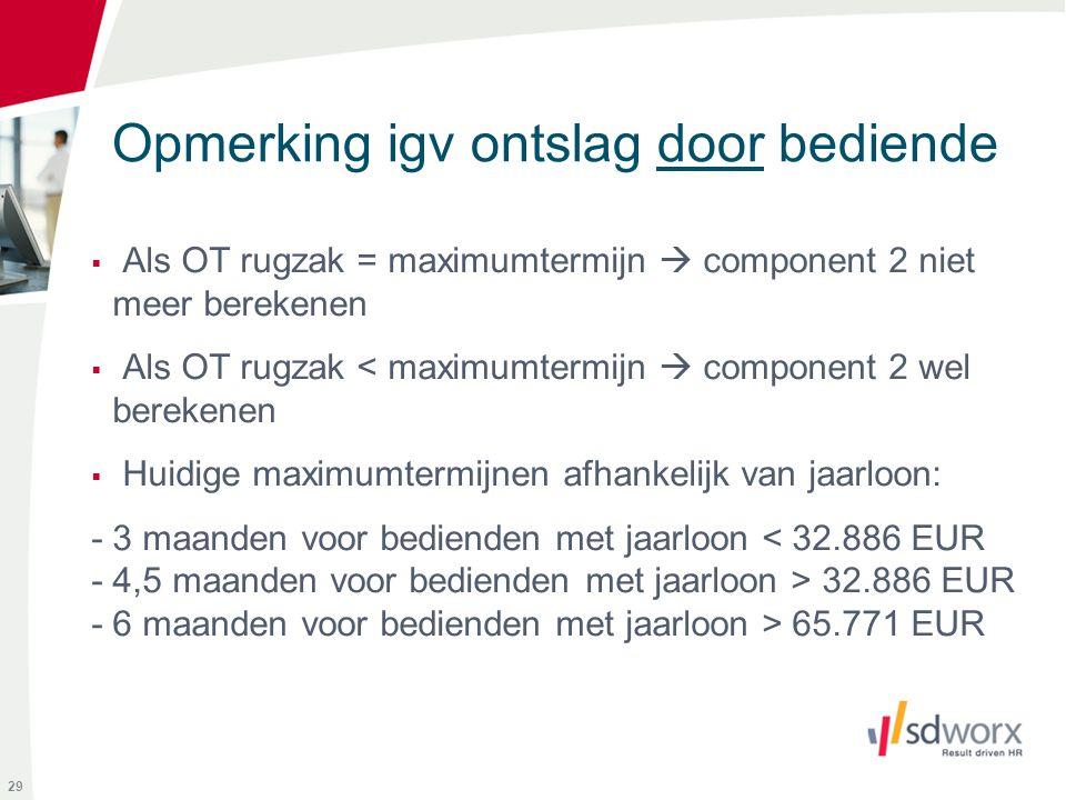 Opmerking igv ontslag door bediende  Als OT rugzak = maximumtermijn  component 2 niet meer berekenen  Als OT rugzak < maximumtermijn  component 2