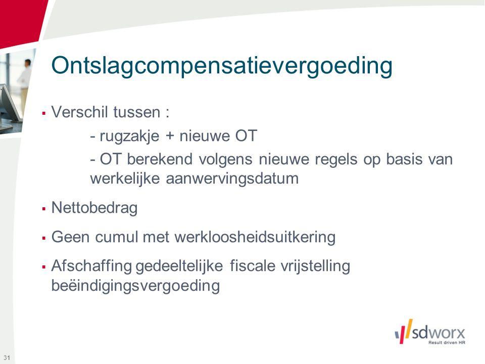 Ontslagcompensatievergoeding  Verschil tussen : - rugzakje + nieuwe OT - OT berekend volgens nieuwe regels op basis van werkelijke aanwervingsdatum 