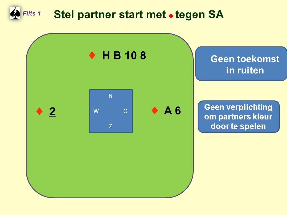 ♦ H B 10 8 Flits 1 ♦ A 6 Geen toekomst in ruiten ♦ 2 N W O Z Geen verplichting om partners kleur door te spelen Stel partner start met  tegen SA