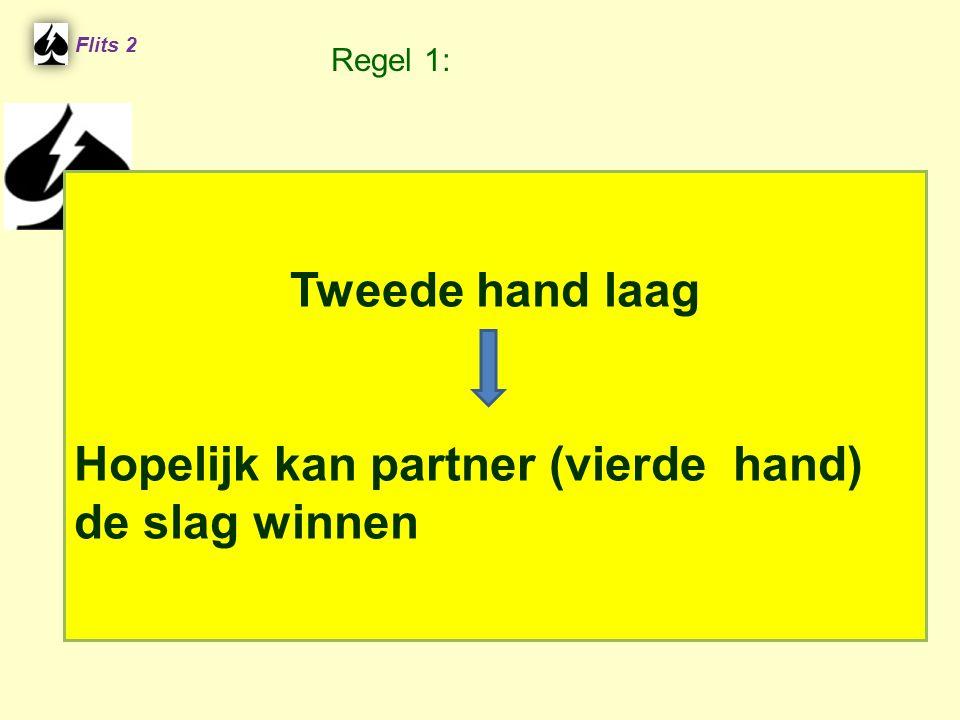 Tweede hand laag Hopelijk kan partner (vierde hand) de slag winnen Flits 2 Regel 1: