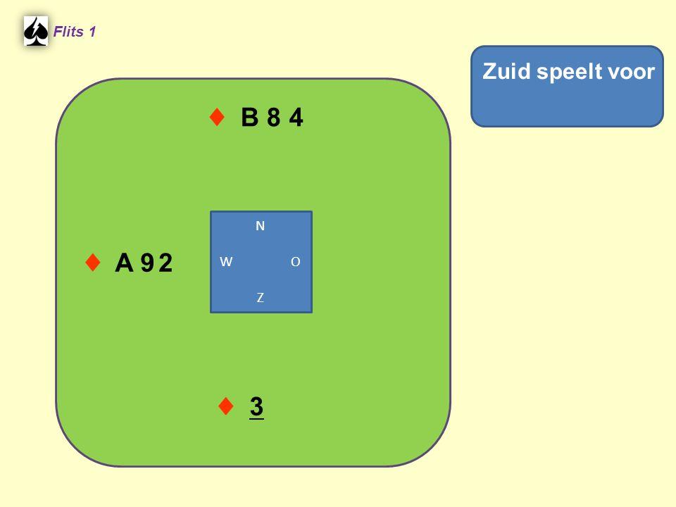 ♦ B 8 4 Flits 1 ♦ 3 Zuid speelt voor ♦ A 9 N W O Z 2