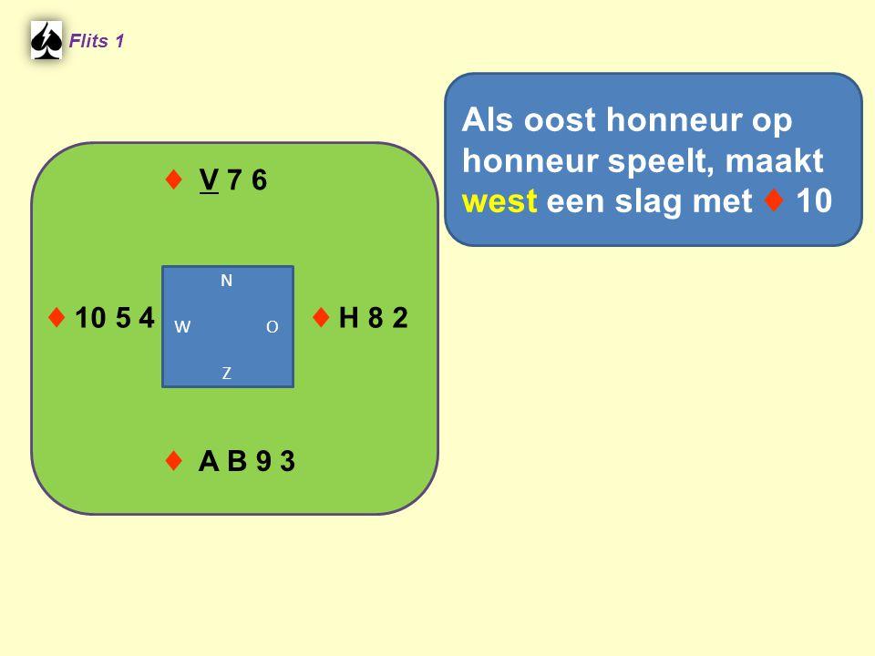 Flits 1 ♦ A B 9 3 ♦ 10 5 4 ♦ V 7 6 ♦ H 8 2 N W O Z Als oost honneur op honneur speelt, maakt west een slag met ♦ 10