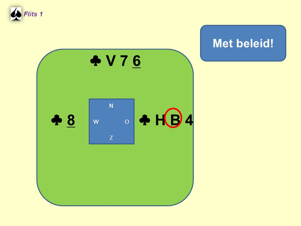 ♣ V 7 6 Flits 1 Met beleid! ♣ 8 ♣ H B 4 N W O Z