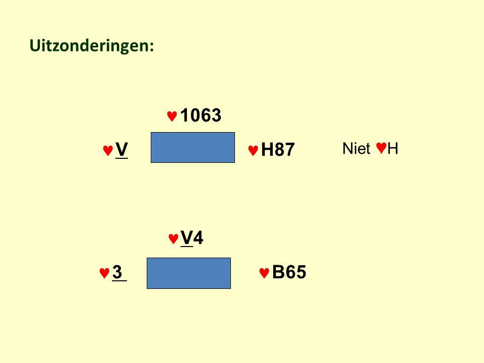 Uitzonderingen:  1063  V  H87  V4  3  B65 Niet ♥ H