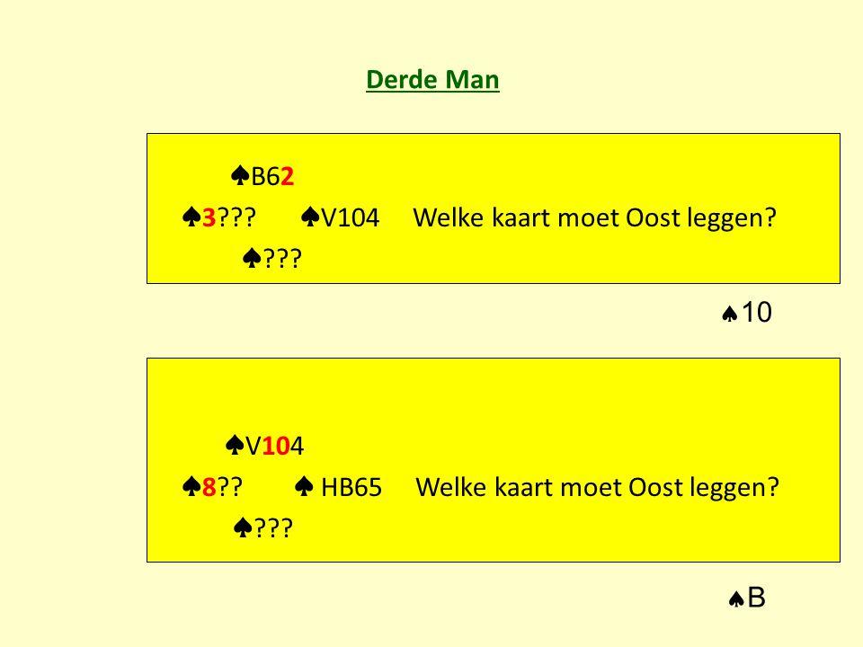 Derde Man ♠ B62 ♠ 3 . ♠ V104 Welke kaart moet Oost leggen.