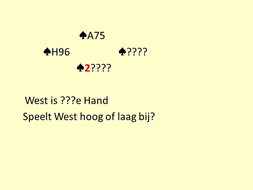 ♠ A75 ♠ H96 ♠ ♠ 2 West is e Hand Speelt West hoog of laag bij