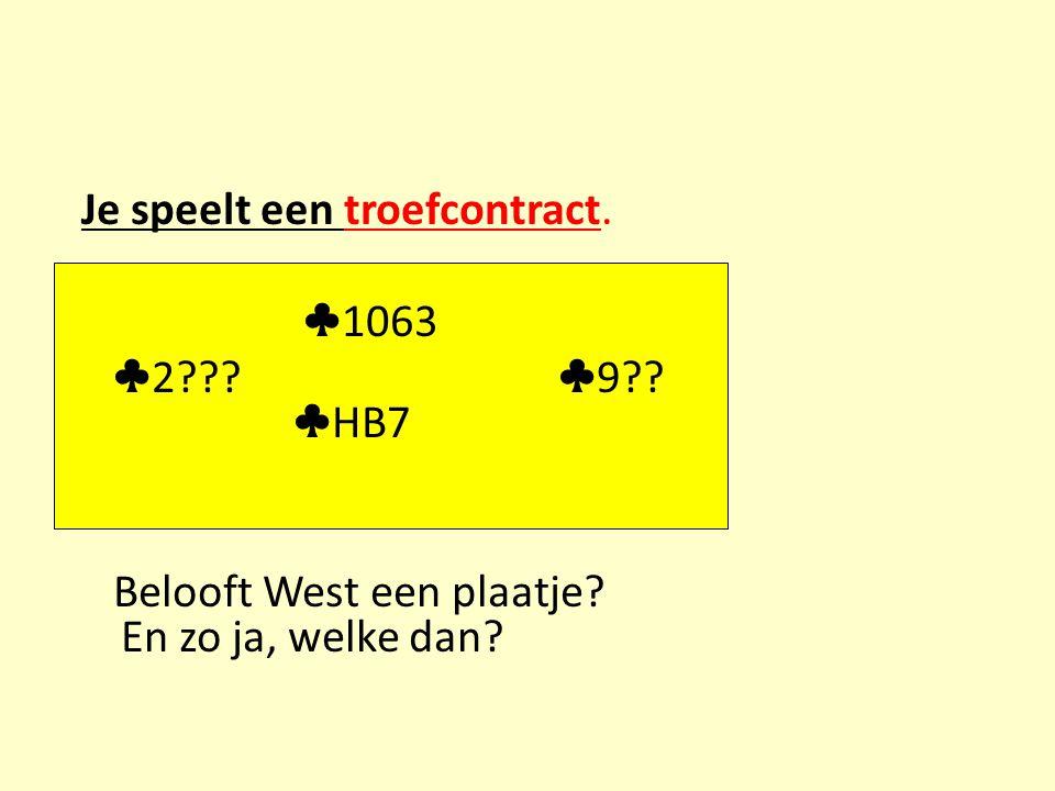 Je speelt een troefcontract. ♣ 1063 ♣ 2 . ♣ 9 .
