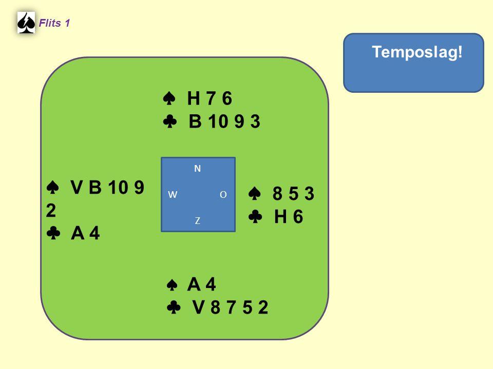 Flits 1 Temposlag! ♠ V B 10 9 2 ♣ A 4 N W O Z ♠ H 7 6 ♣ B 10 9 3 ♠ 8 5 3 ♣ H 6 ♠ A 4 ♣ V 8 7 5 2
