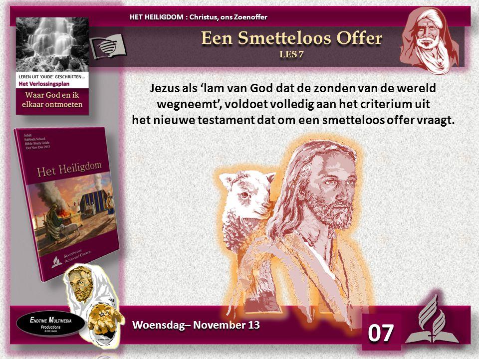 Woensdag– November 13 Jezus als 'lam van God dat de zonden van de wereld wegneemt', voldoet volledig aan het criterium uit het nieuwe testament dat om een smetteloos offer vraagt.