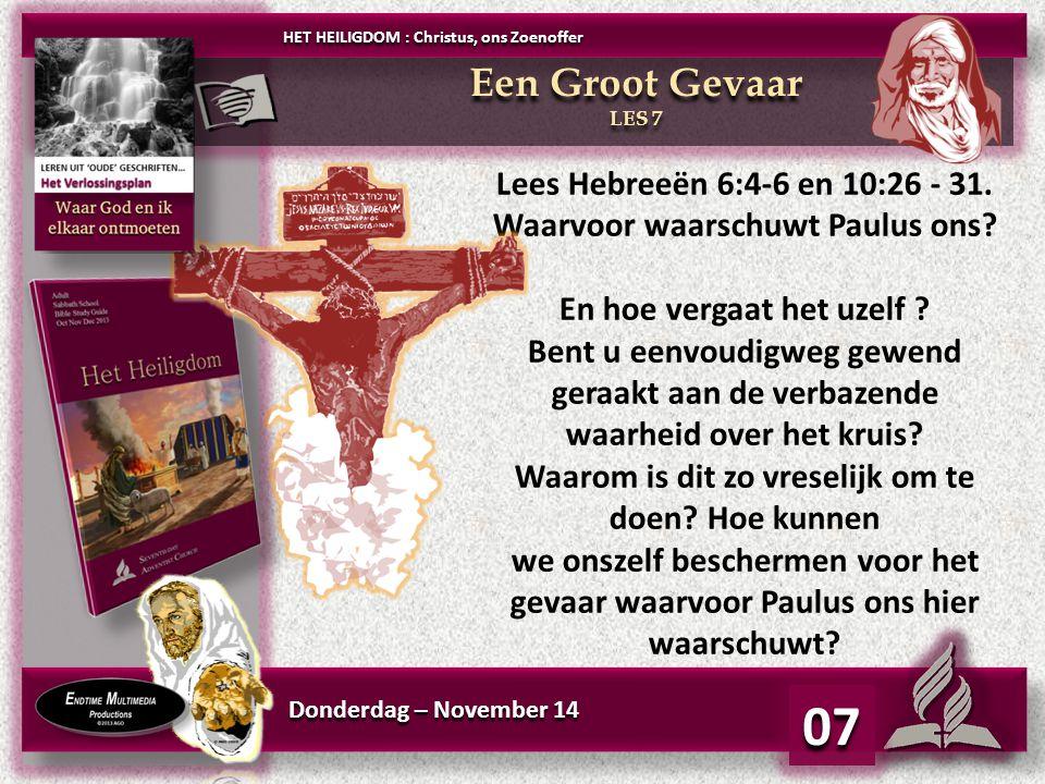 Donderdag – November 14 07 Lees Hebreeën 6:4-6 en 10:26 - 31.