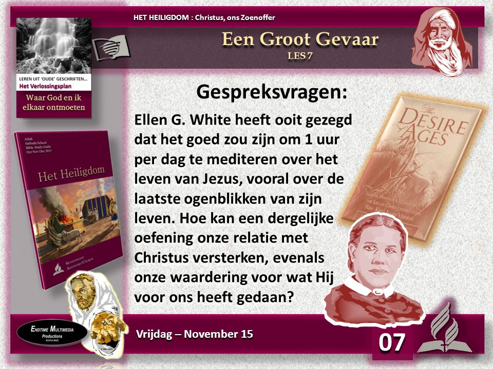 Vrijdag – November 15 07 Gespreksvragen: Ellen G.