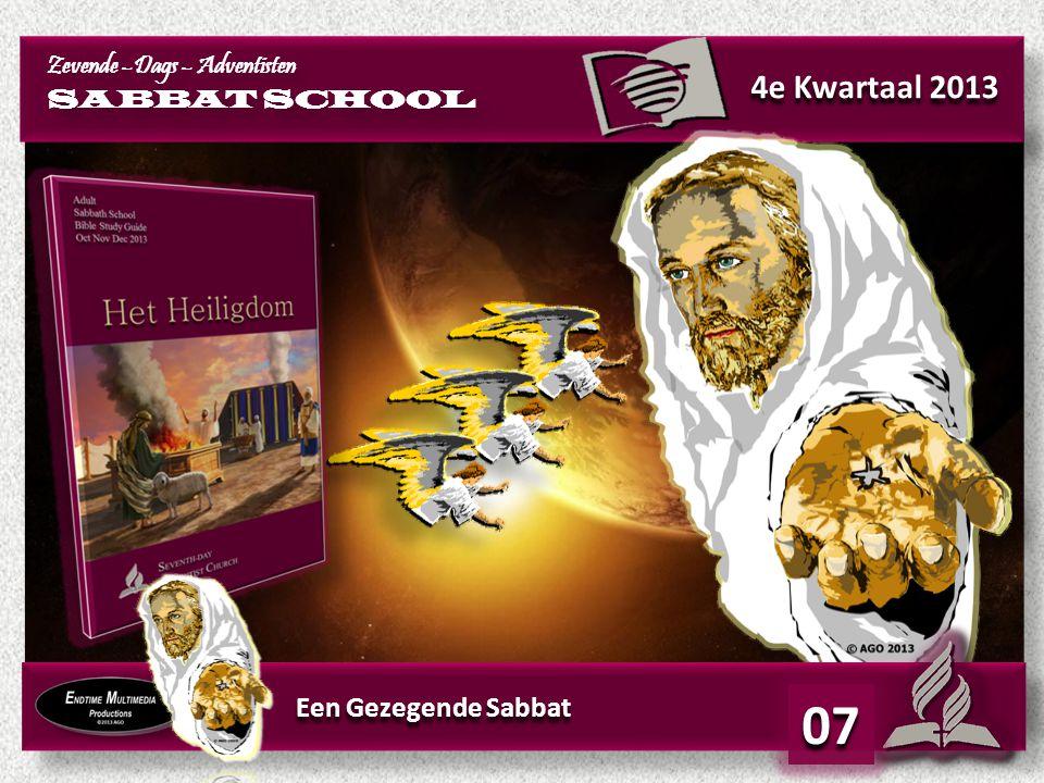 4e Kwartaal 2013 Zevende –Dags – Adventisten SABBAT SCHOOL Zevende –Dags – Adventisten SABBAT SCHOOL Een Gezegende Sabbat 07