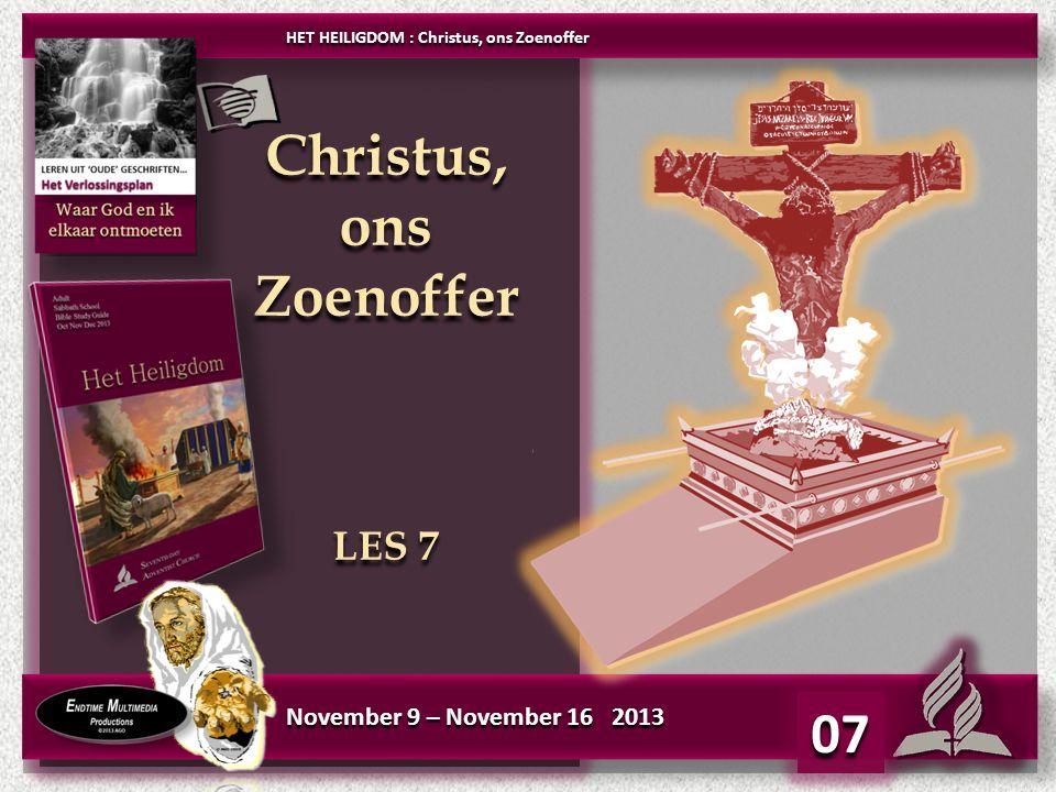 HET HEILIGDOM : Christus, ons Zoenoffer Christus, ons Zoenoffer LES 7 Christus, ons Zoenoffer LES 7 07 November 9 – November 16 2013