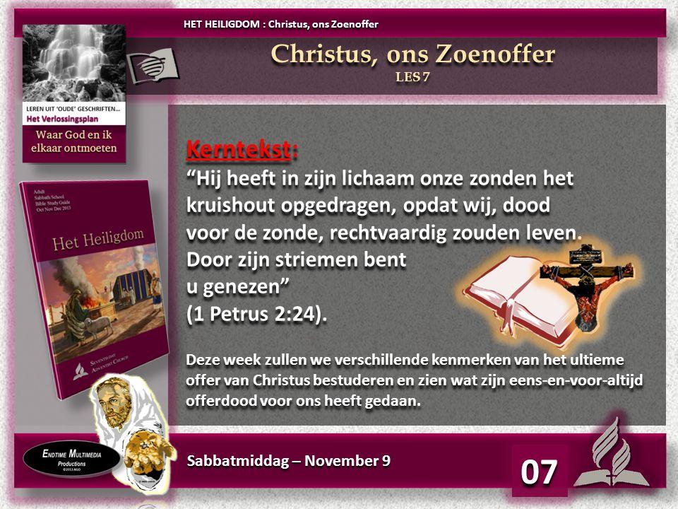 Sabbatmiddag – November 9 07 Kerntekst: Hij heeft in zijn lichaam onze zonden het kruishout opgedragen, opdat wij, dood voor de zonde, rechtvaardig zouden leven.